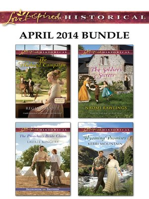 cover image of Love Inspired Historical April 2014 Bundle: The Husband Campaign\The Preacher's Bride Claim\The Soldier's Secrets\Wyoming Promises