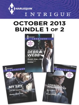 cover image of Harlequin Intrigue October 2013 - Bundle 1 of 2: Ready, Aim...I Do!\Cowboy Resurrected\My Spy
