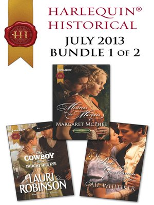 cover image of Harlequin Historical July 2013 - Bundle 1 of 2: The Cowboy Who Caught Her Eye\Mistress to the Marquis\No Role for a Gentleman