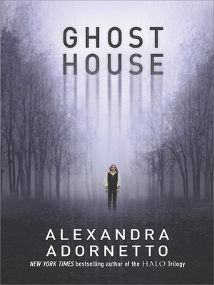 Ghost House by Alexandra Adornetto.                                              AVAILABLE eBook.