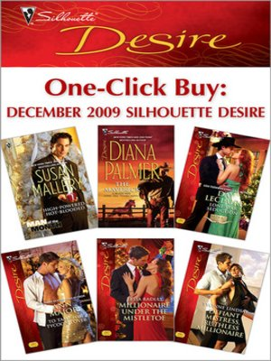 cover image of One-Click Buy: December 2009 Silhouette Desire: High-Powered, Hot-Blooded\The Maverick\Lone Star Seduction\To Tame Her Tycoon Lover\Millionaire Under the Mistletoe\Defiant Mistress, Ruthless Millionaire