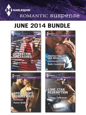 cover image of Harlequin Romantic Suspense June 2014 Bundle: Operation Unleashed\Special Ops Rendezvous\Protecting Her Royal Baby\Lone Star Redemption