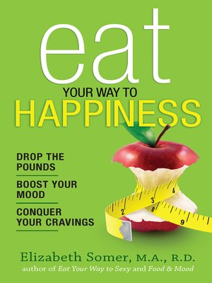 cover image of Eat Your Way to Happiness: 10 Diet Secrets to Improve Your Mood, Curb Cravings and Keep the Pounds Off