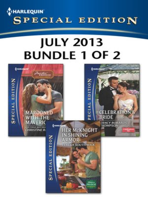 cover image of Harlequin Special Edition July 2013 - Bundle 1 of 2: Marooned with the Maverick\Her McKnight in Shining Armor\Celebration's Bride