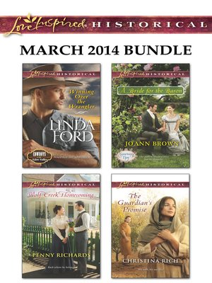 cover image of Love Inspired Historical March 2014 Bundle: Winning Over the Wrangler\Wolf Creek Homecoming\A Bride for the Baron\The Guardian's Promise