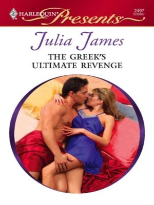 The Greek's Ultimate Revenge by Julia James · OverDrive (Rakuten