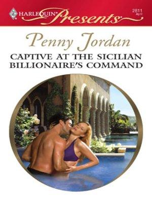 cover image of Captive at the Sicilian Billionaire's Command