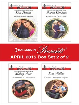 cover image of Harlequin Presents April 2015 - Box Set 2 of 2: His Diamond of Convenience\Carrying the Greek's Heir\Virgin's Sweet Rebellion\Olivero's Outrageous Proposal