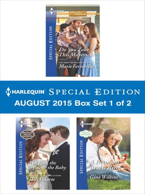 cover image of Harlequin Special Edition August 2015 - Box Set 1 of 2: Do You Take This Maverick?\The Boss, the Bride & the Baby\A Reunion and a Ring