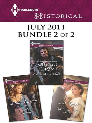 cover image of Harlequin Historical July 2014 - Bundle 2 of 2: A Lady of Notoriety\Castle of the Wolf\Safe in the Earl's Arms