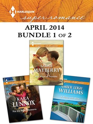 cover image of Harlequin Superromance April 2014 - Bundle 1 of 2: Her Kind of Trouble\For the Right Reasons\A Place with Briar