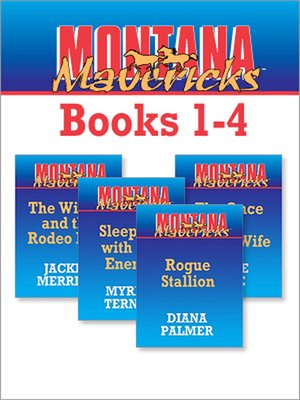cover image of Montana Mavericks Books 1 - 4: Rogue Stallion\The Widow And The Rodeo Man\Sleeping With The Enemy\The Once And Future Wife