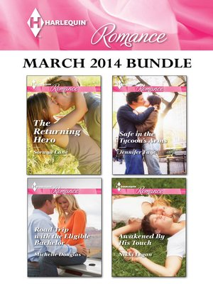 cover image of Harlequin Romance March 2014 Bundle: The Returning Hero\Road Trip With the Eligible Bachelor\Safe in the Tycoon's Arms\Awakened By His Touch