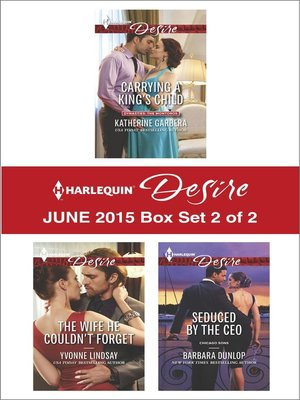 cover image of Harlequin Desire June 2015 - Box Set 2 of 2: Carrying a King's Child\The Wife He Couldn't Forget\Seduced by the CEO