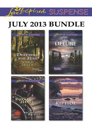 cover image of Love Inspired Suspense July 2013 Bundle: Defender for Hire\Royal Heist\Lifeline\Riptide
