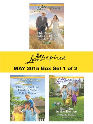 cover image of Love Inspired May 2015 - Box Set 1 of 2: The Rancher Takes a Bride\The Single Dad Finds a Wife\Bachelor to the Rescue