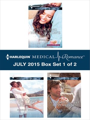 cover image of Harlequin Medical Romance July 2015 - Box Set 1 of 2: Unlocking Her Surgeon's Heart\The Doctor She Left Behind\A Promise...to a Proposal?
