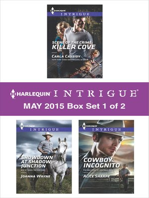 cover image of Harlequin Intrigue May 2015 - Box Set 1 of 2: Showdown at Shadow Junction\Scene of the Crime: Killer Cove\Cowboy Incognito