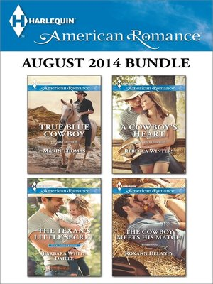 cover image of Harlequin American Romance August 2014 Bundle: True Blue Cowboy\The Texan's Little Secret\A Cowboy's Heart\The Cowboy Meets His Match