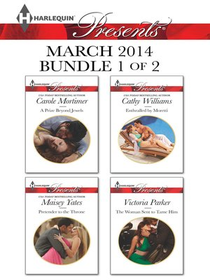 cover image of Harlequin Presents March 2014 - Bundle 1 of 2: A Prize Beyond Jewels\Pretender to the Throne\Enthralled by Moretti\The Woman Sent to Tame Him