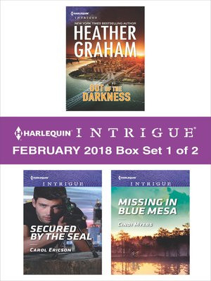 cover image of Harlequin Intrigue February 2018, Box Set 1 of 2: Out of the Darkness ; Secured by the SEAL ; Missing in Blue Mesa