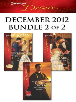 cover image of Harlequin Desire December 2012 - Bundle 2 of 2: A Golden Betrayal\The Sheikh's Destiny\Becoming Dante