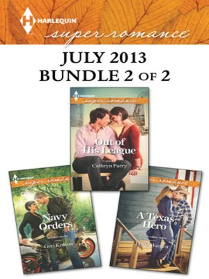 cover image of Harlequin Superromance July 2013 - Bundle 2 of 2: A Texas Hero\Out of His League\Navy Orders