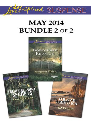cover image of Love Inspired Suspense May 2014 - Bundle 2 of 2: Bodyguard Reunion\Grave Danger\Treasure Point Secrets