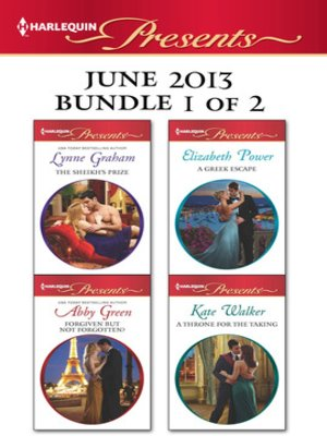 cover image of Harlequin Presents June 2013 - Bundle 1 of 2: The Sheikh's Prize\Forgiven but not Forgotten?\A Greek Escape\A Throne for the Taking