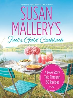 cover image of Susan Mallery's Fool's Gold Cookbook: A Love Story Told Through 150 Recipes