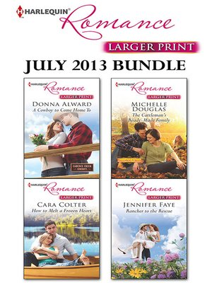 cover image of Harlequin Romance July 2013 Bundle: A Cowboy To Come Home To\How to Melt a Frozen Heart\The Cattleman's Ready-Made Family\Rancher to the Rescue