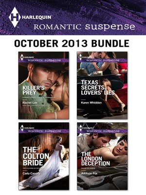 cover image of Harlequin Romantic Suspense October 2013 Bundle: Killer's Prey\The Colton Bride\Texas Secrets, Lovers' Lies\The London Deception