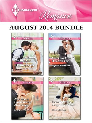 cover image of Harlequin Romance August 2014 Bundle: The Rebel and the Heiress\Not Just a Convenient Marriage\A Groom Worth Waiting For\Crown Prince, Pregnant Bride