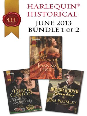 cover image of Harlequin Historical June 2013 - Bundle 1 of 2: The Honor-Bound Gambler\A Reputation for Notoriety\His Lady of Castlemora
