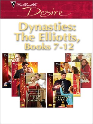 cover image of Dynasties: The Elliotts Miniseries: Under Deepest Cover\Marriage Terms\The Intern Affair\Forbidden Merger\The Expectant Executive\Beyond the Boardroom