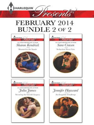 cover image of Harlequin Presents February 2014 - Bundle 2 of 2: Shamed in the Sands\Securing the Greek's Legacy\Seduction Never Lies\An Exquisite Challenge