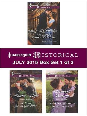 cover image of Harlequin Historical July 2015 - Box Set 1 of 2: The Duke's Daring Debutante\A Rose for Major Flint\Lord Laughraine's Summer Promise