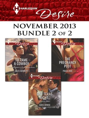 cover image of Harlequin Desire November 2013 - Bundle 2 of 2: To Tame a Cowboy\One Texas Night...\The Pregnancy Plot
