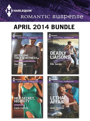 cover image of Harlequin Romantic Suspense April 2014 Bundle: Defending the Eyewitness\Her Secret, His Duty\Deadly Liaisons\Lethal Affair