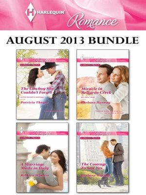cover image of Harlequin Romance August 2013 Bundle: The Cowboy She Couldn't Forget\A Marriage Made in Italy\Miracle in Bellaroo Creek\The Courage To Say Yes