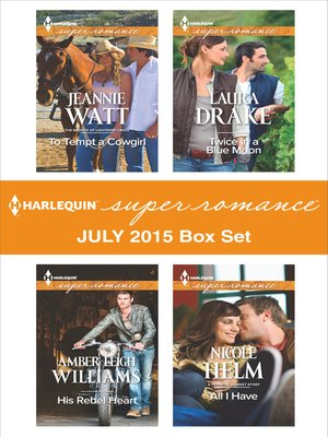 cover image of Harlequin Superromance July 2015 - Box Set: To Tempt a Cowgirl\His Rebel Heart\Twice in a Blue Moon\All I Have