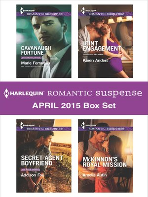 cover image of Harlequin Romantic Suspense April 2015 Box Set: Cavanaugh Fortune\Secret Agent Boyfriend\Joint Engagement\McKinnon's Royal Mission