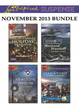 cover image of Love Inspired Suspense November 2013 Bundle: High-Stakes Holiday Reunion\Her Mistletoe Protector\Montana Standoff\Texas K-9 Unit Christmas