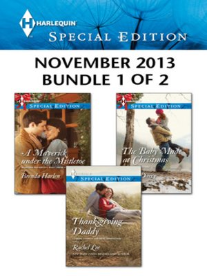 cover image of Harlequin Special Edition November 2013 - Bundle 1 of 2: A Maverick under the Mistletoe\Thanksgiving Daddy\The Baby Made at Christmas