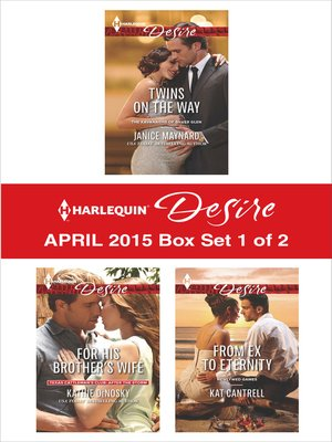 cover image of Harlequin Desire April 2015 - Box Set 1 of 2: Twins on the Way\For His Brother's Wife\From Ex to Eternity