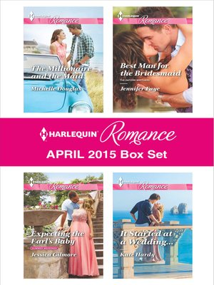 cover image of Harlequin Romance April 2015 Box Set: The Millionaire and the Maid\Expecting the Earl's Baby\Best Man for the Bridesmaid\It Started at a Wedding...