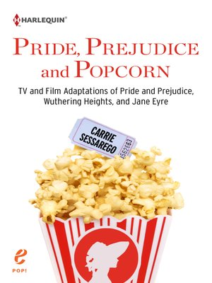 cover image of Pride, Prejudice and Popcorn: TV and Film Adaptations of Pride and Prejudice, Wuthering Heights, and Jane Eyre
