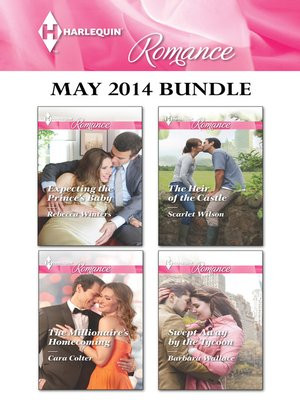 cover image of Harlequin Romance May 2014 Bundle: Expecting the Prince's Baby\The Millionaire's Homecoming\The Heir of the Castle\Swept Away by the Tycoon