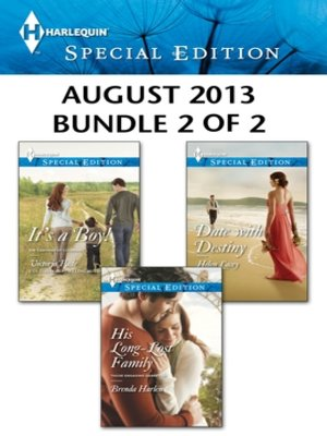 cover image of Harlequin Special Edition August 2013 - Bundle 2 of 2: It's a Boy!\His Long-Lost Family\Date with Destiny