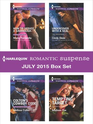 cover image of Harlequin Romantic Suspense July 2015 Box Set: How to Seduce a Cavanaugh\Colton's Cowboy Code\Undercover with a SEAL\Tempting Target